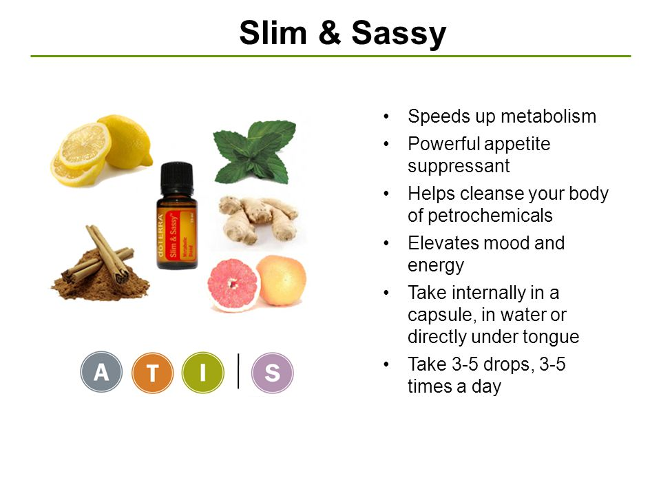 Slim & Sassy Speeds up metabolism Powerful appetite suppressant
