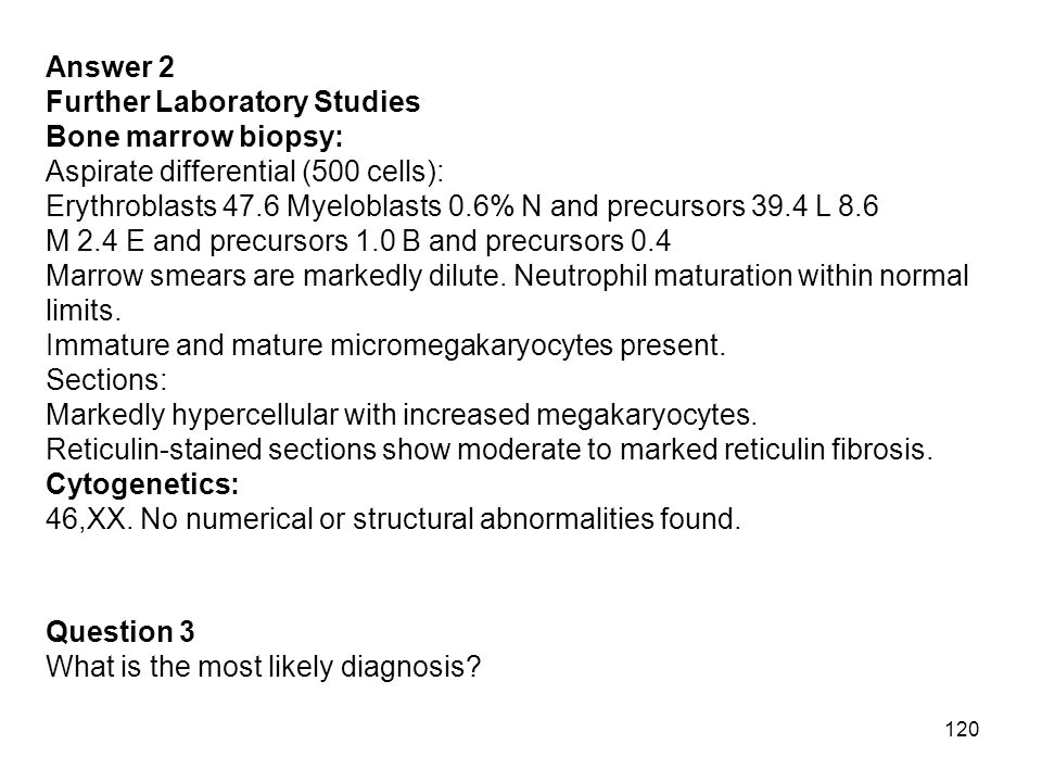 Answer 2 Further Laboratory Studies. Bone marrow biopsy: