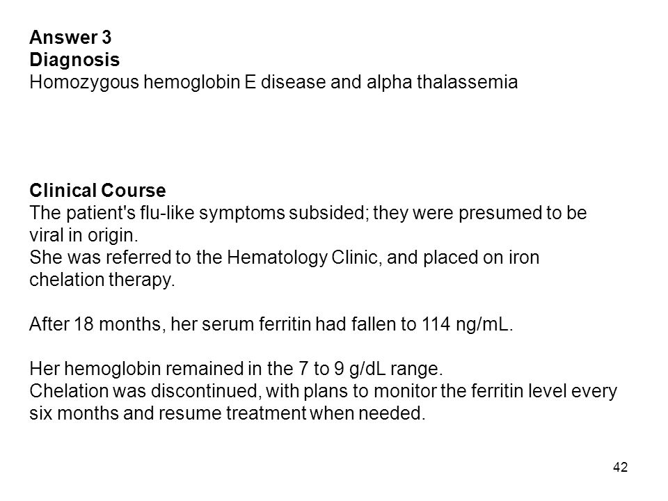 Answer 3 Diagnosis. Homozygous hemoglobin E disease and alpha thalassemia. Clinical Course.