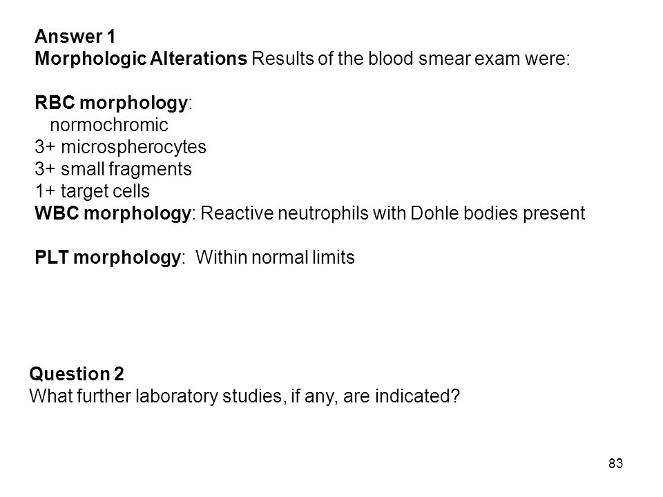 Answer 1 Morphologic Alterations Results of the blood smear exam were: