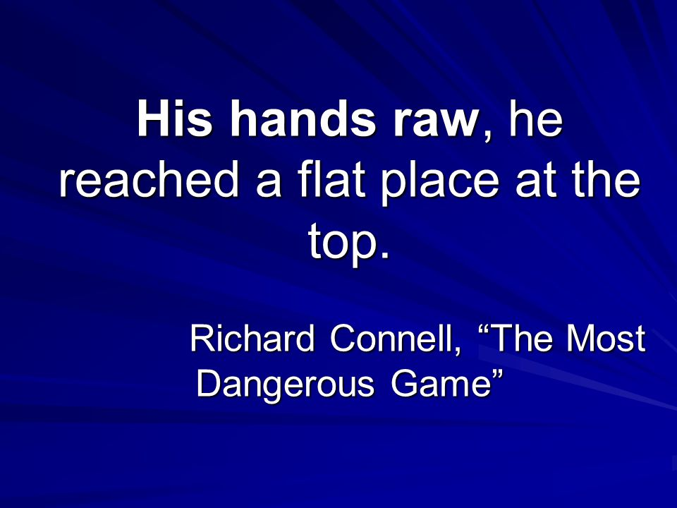 His hands raw, he reached a flat place at the top