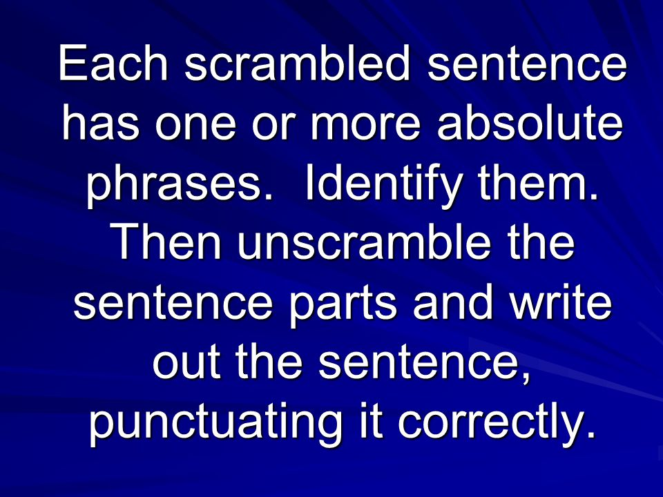 Each scrambled sentence has one or more absolute phrases.