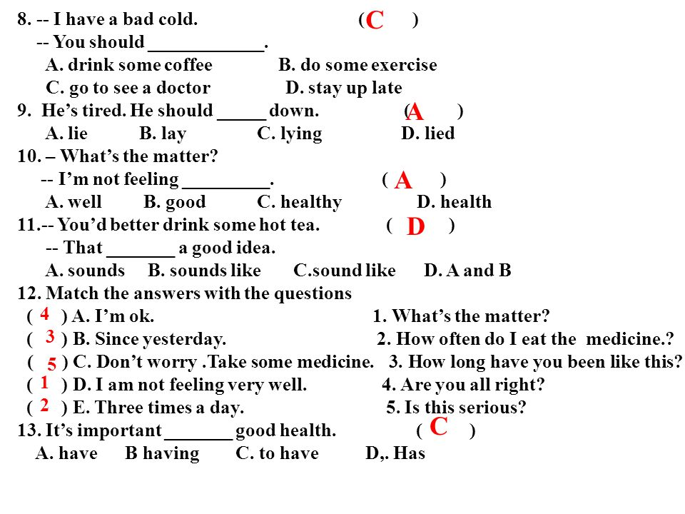 C A A D C 8. -- I have a bad cold. ( ) -- You should ____________.