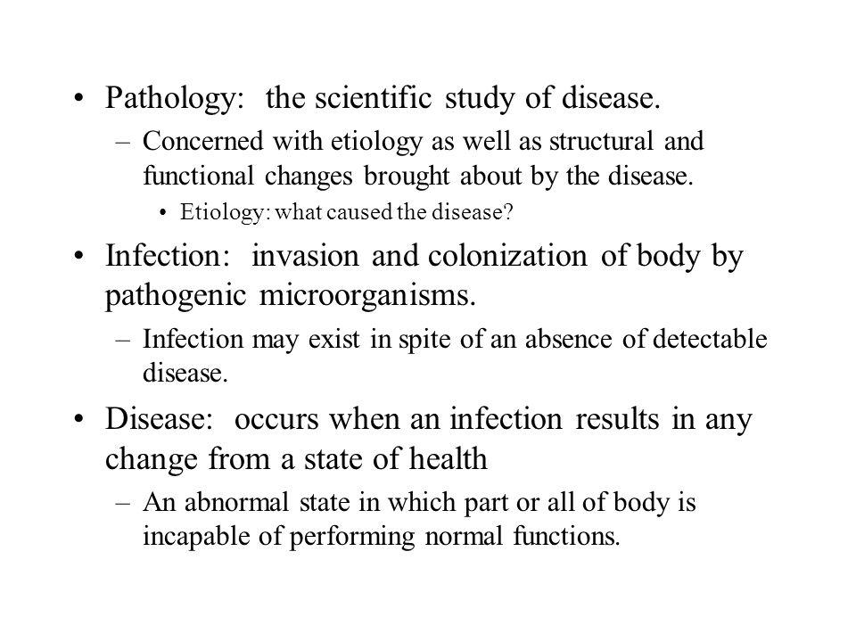Pathology: the scientific study of disease.