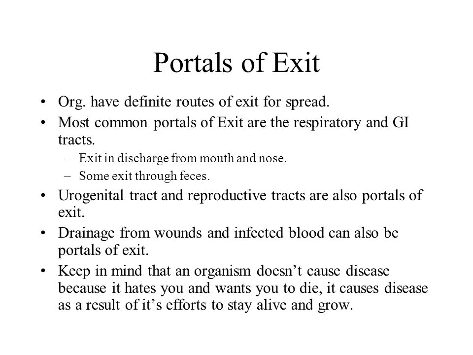 Portals of Exit Org. have definite routes of exit for spread.