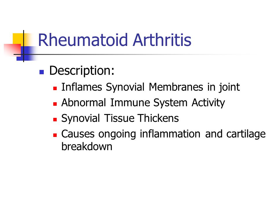Rheumatoid Arthritis Description: Inflames Synovial Membranes in joint