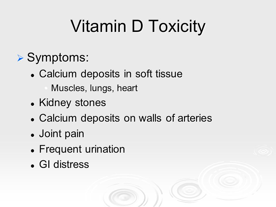 Vitamin D Toxicity Symptoms: Calcium deposits in soft tissue