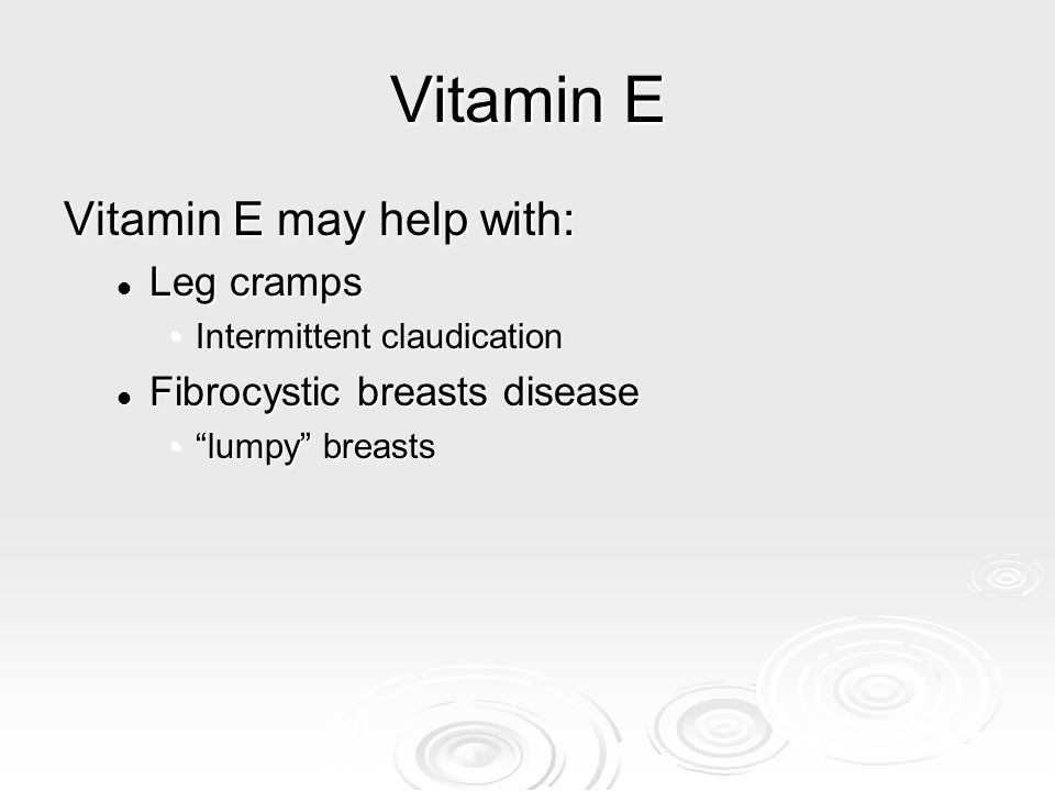 Vitamin E Vitamin E may help with: Leg cramps