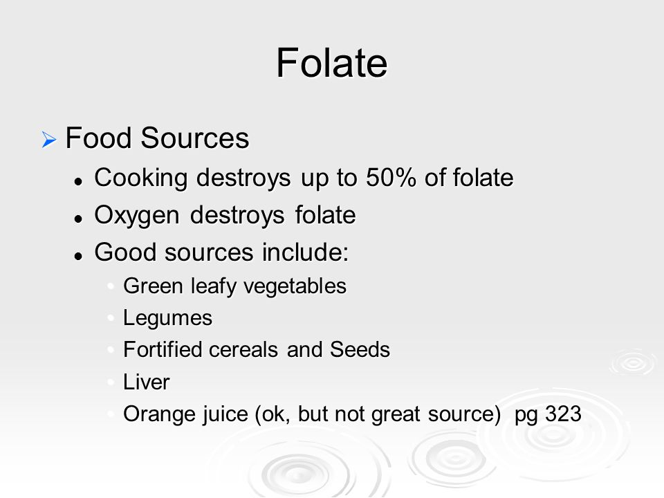 Folate Food Sources Cooking destroys up to 50% of folate