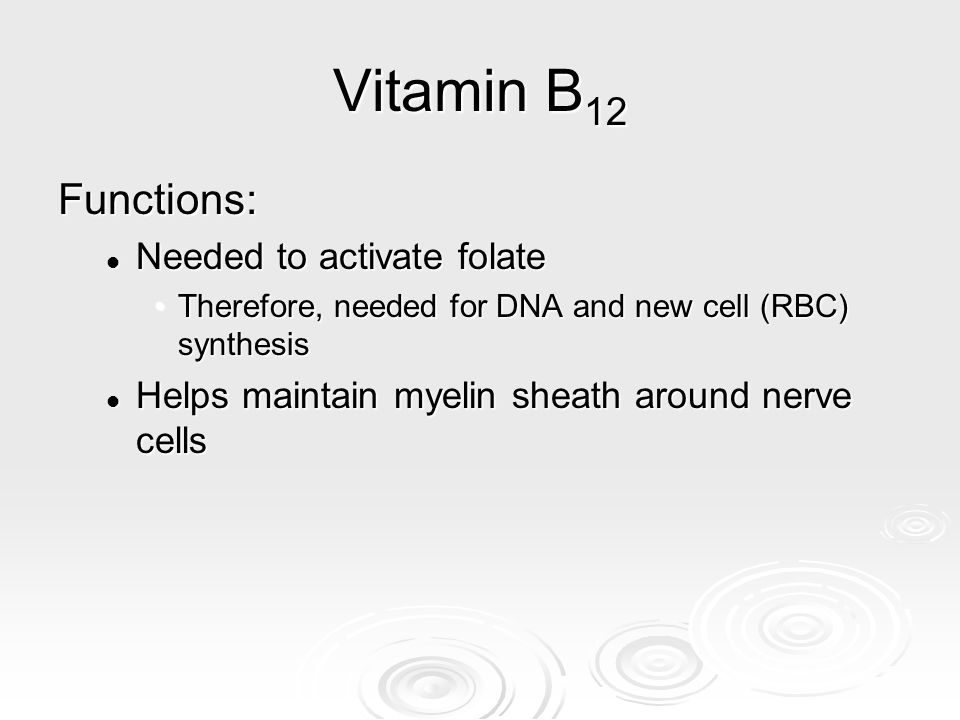 Vitamin B12 Functions: Needed to activate folate