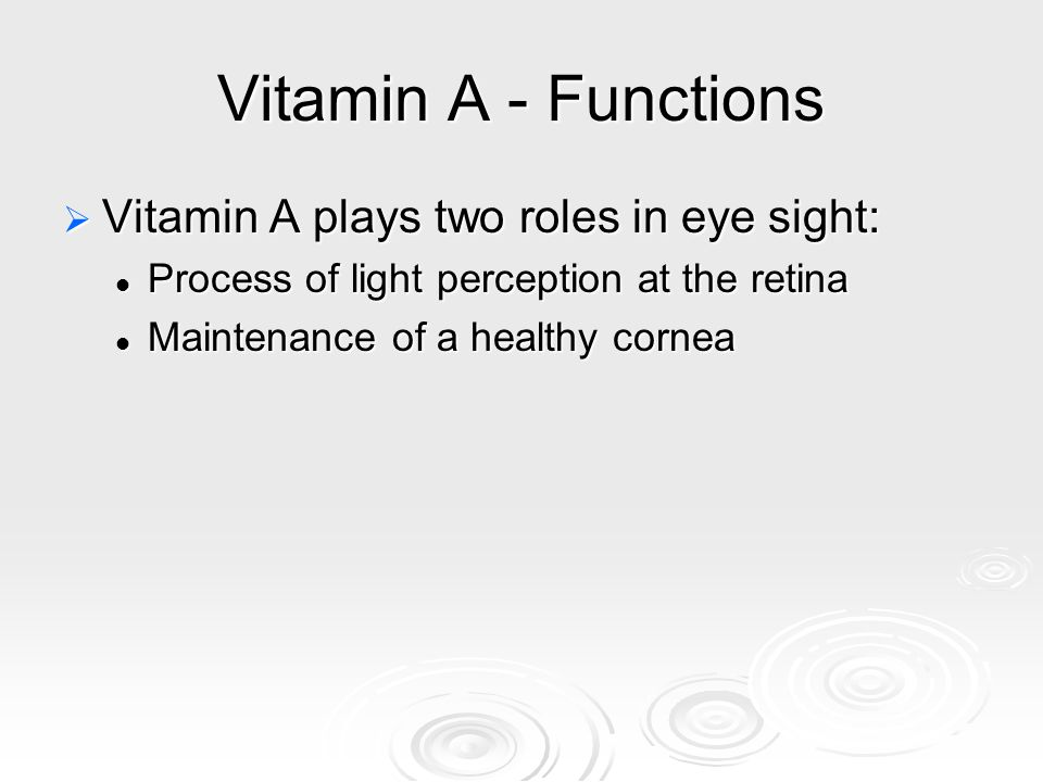 Vitamin A - Functions Vitamin A plays two roles in eye sight: