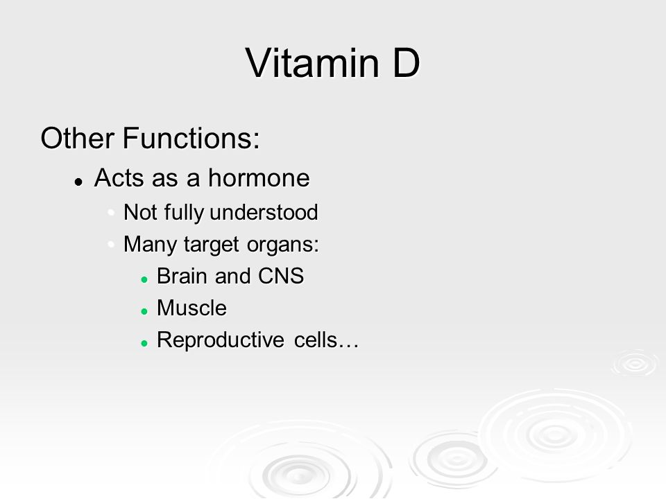 Vitamin D Other Functions: Acts as a hormone Not fully understood