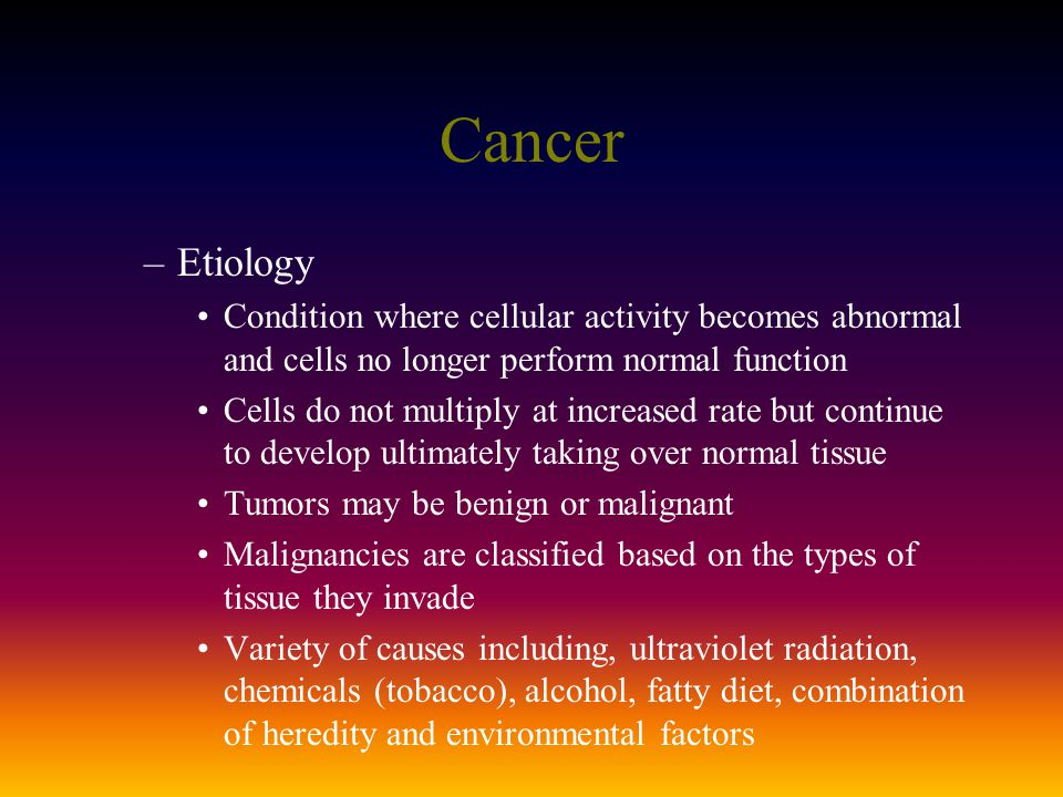 Cancer Etiology. Condition where cellular activity becomes abnormal and cells no longer perform normal function.