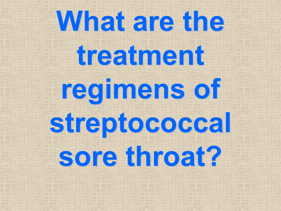 What are the treatment regimens of streptococcal sore throat