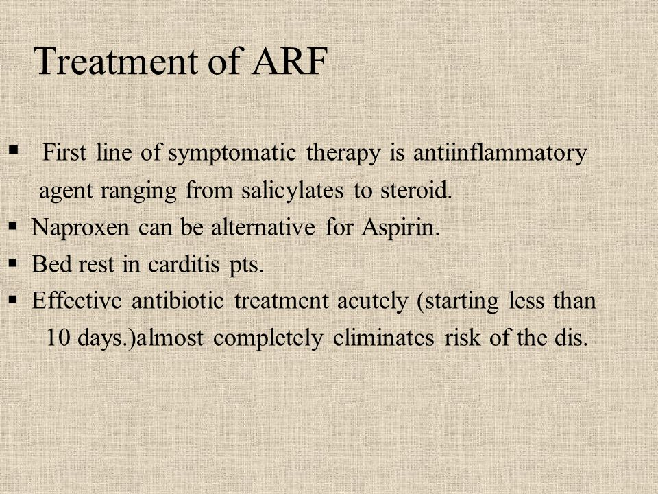 Treatment of ARF First line of symptomatic therapy is antiinflammatory