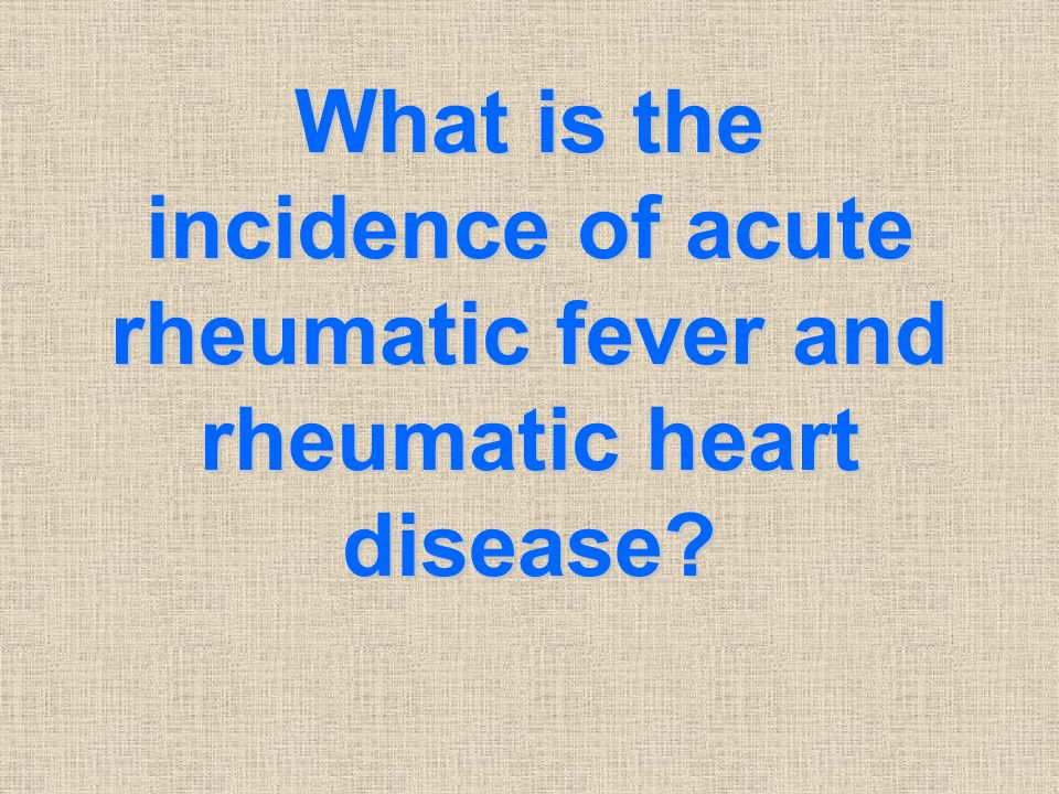 What is the incidence of acute rheumatic fever and rheumatic heart disease