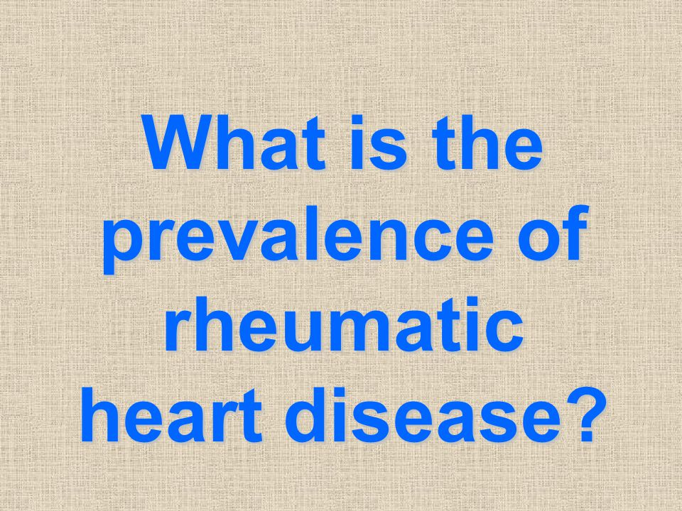 What is the prevalence of rheumatic heart disease