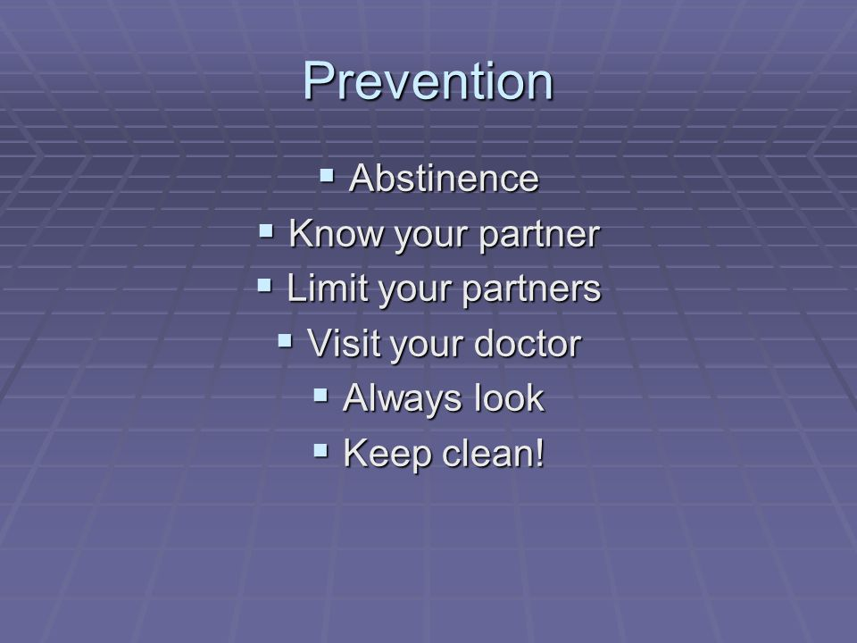 Prevention Abstinence Know your partner Limit your partners