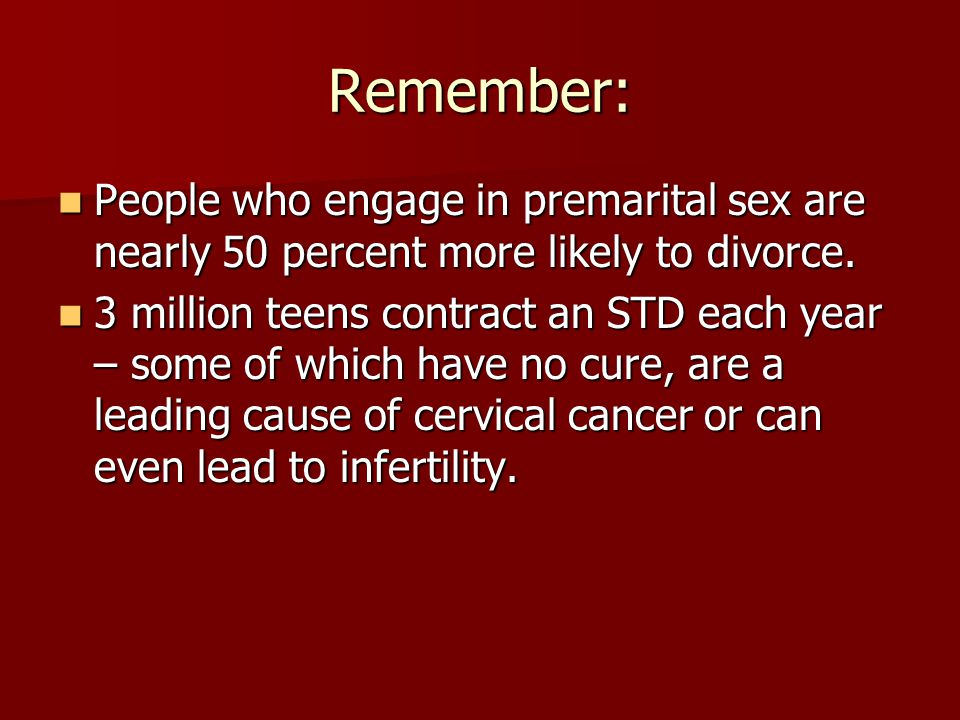 Remember: People who engage in premarital sex are nearly 50 percent more likely to divorce.