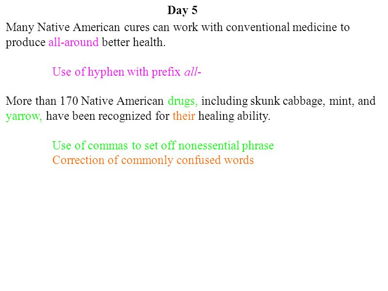 Day 5 Many Native American cures can work with conventional medicine to produce all-around better health.
