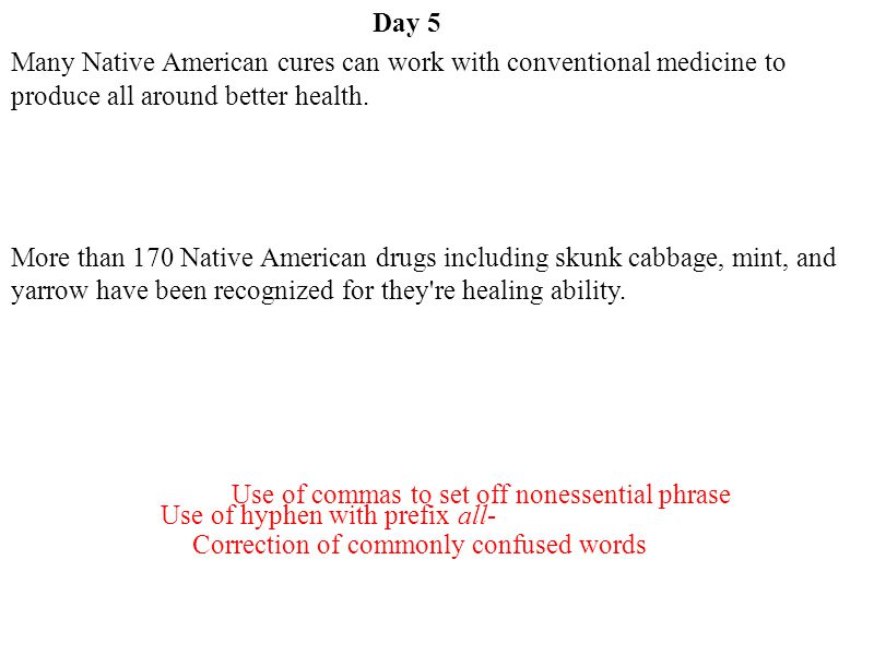 Day 5 Many Native American cures can work with conventional medicine to produce all around better health.