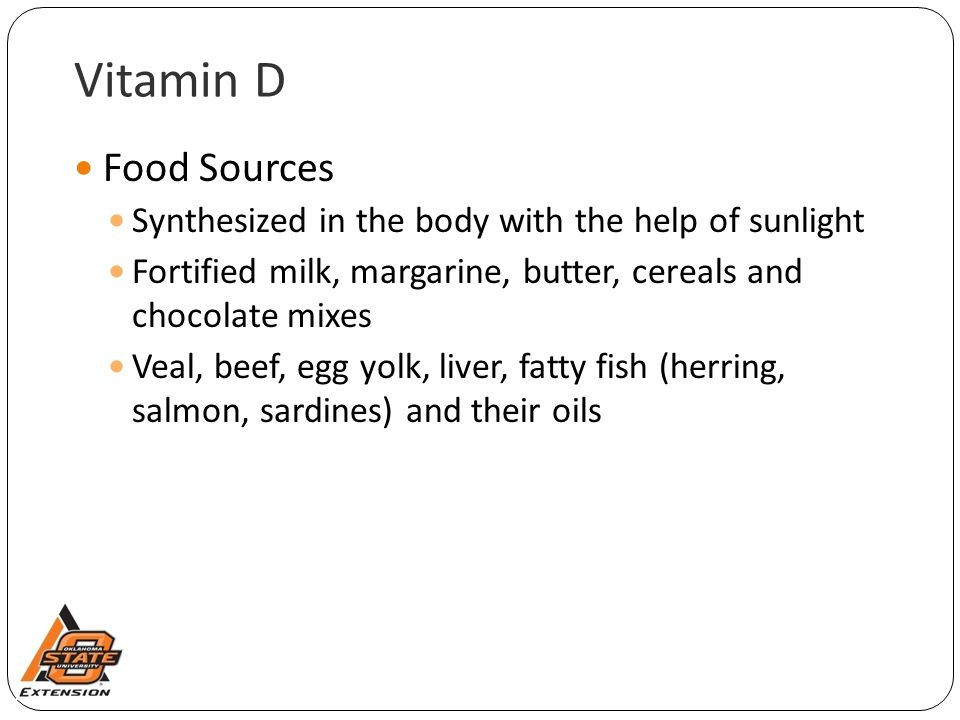 Vitamin D Food Sources. Synthesized in the body with the help of sunlight. Fortified milk, margarine, butter, cereals and chocolate mixes.
