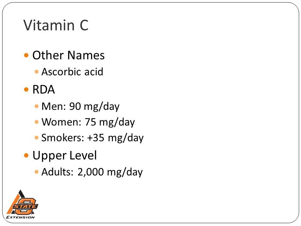 Vitamin C Other Names RDA Upper Level Ascorbic acid Men: 90 mg/day
