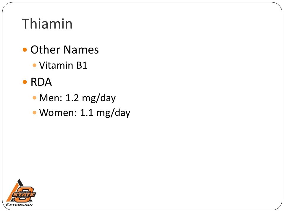 Thiamin Other Names RDA Vitamin B1 Men: 1.2 mg/day Women: 1.1 mg/day