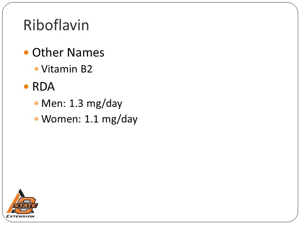 Riboflavin Other Names RDA Vitamin B2 Men: 1.3 mg/day
