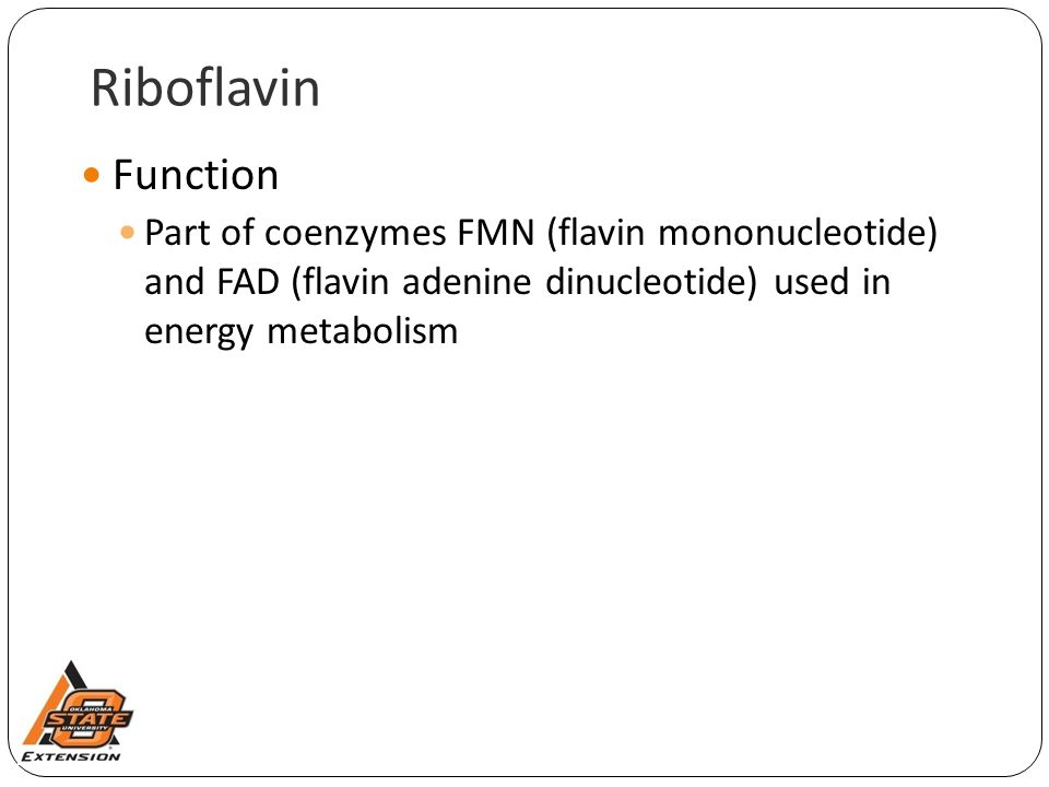 Riboflavin Function. Part of coenzymes FMN (flavin mononucleotide) and FAD (flavin adenine dinucleotide) used in energy metabolism.