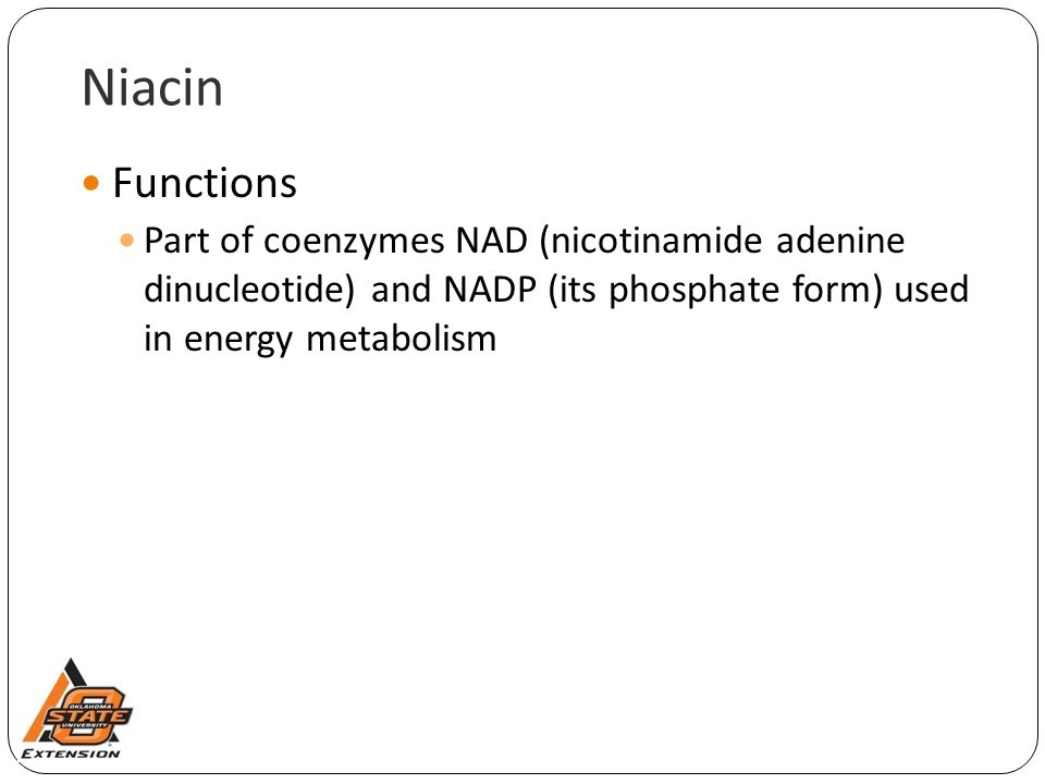 Niacin Functions. Part of coenzymes NAD (nicotinamide adenine dinucleotide) and NADP (its phosphate form) used in energy metabolism.