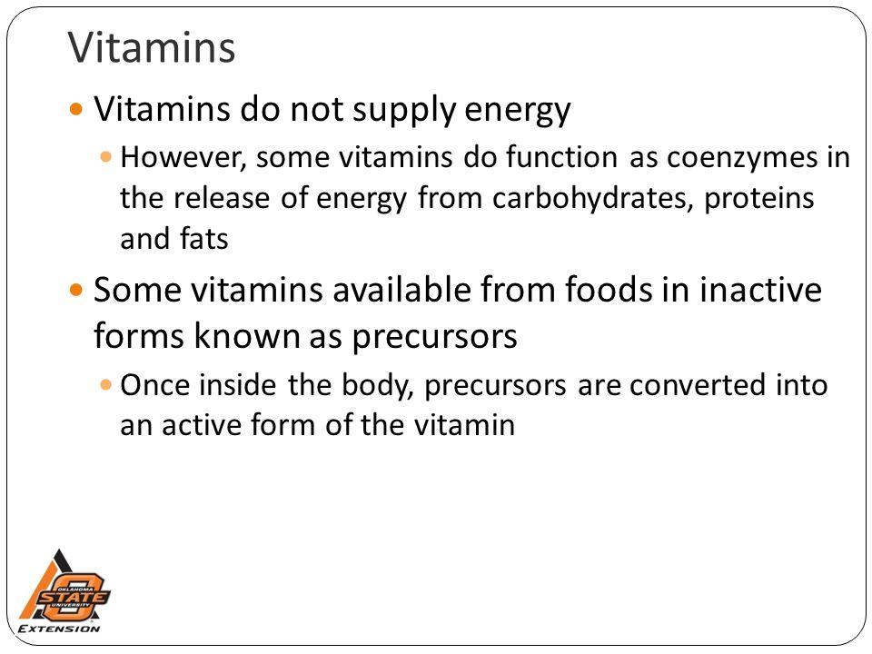 Vitamins Vitamins do not supply energy