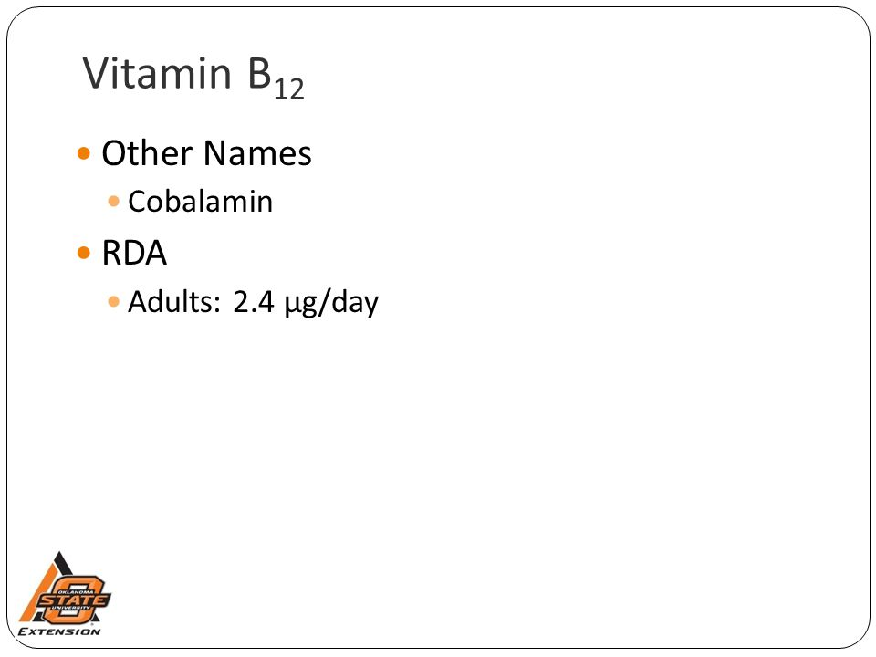 Vitamin B12 Other Names RDA Cobalamin Adults: 2.4 µg/day Other Names