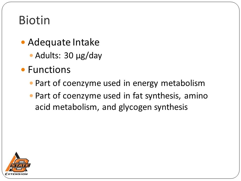 Biotin Adequate Intake Functions Adults: 30 µg/day