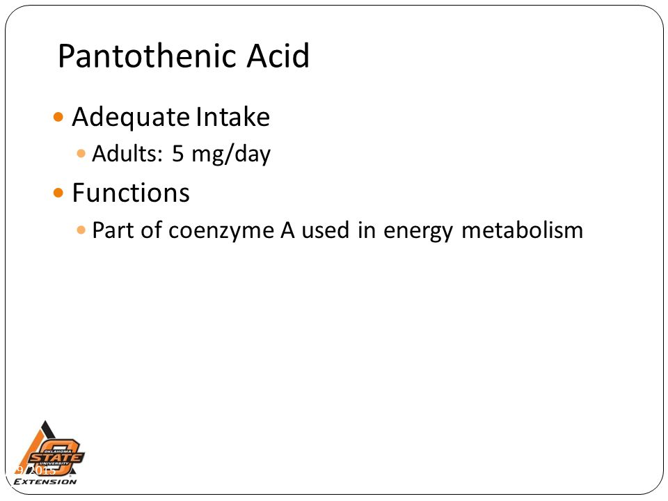 Pantothenic Acid Adequate Intake Functions Adults: 5 mg/day