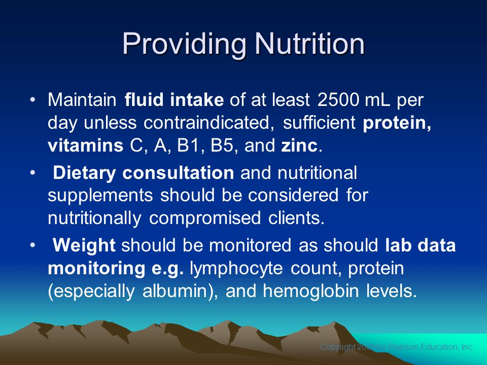 Providing Nutrition Maintain fluid intake of at least 2500 mL per day unless contraindicated, sufficient protein, vitamins C, A, B1, B5, and zinc.