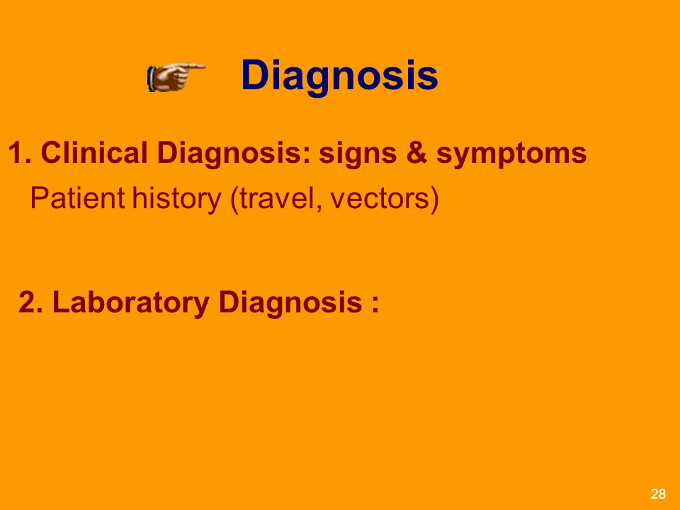 Diagnosis 1. Clinical Diagnosis: signs & symptoms