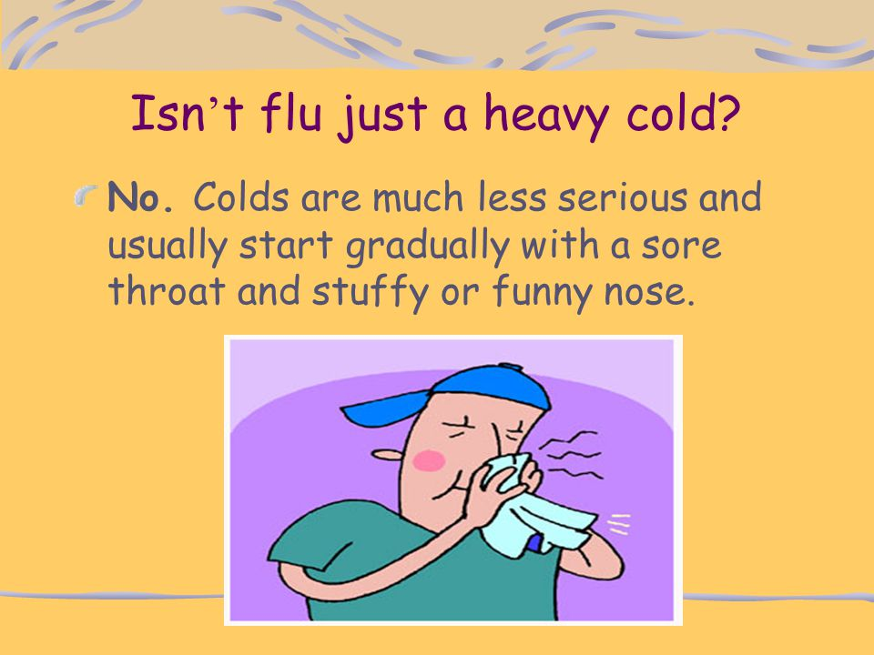 Isn't flu just a heavy cold