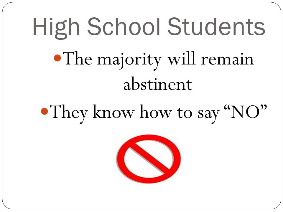 High School Students The majority will remain abstinent
