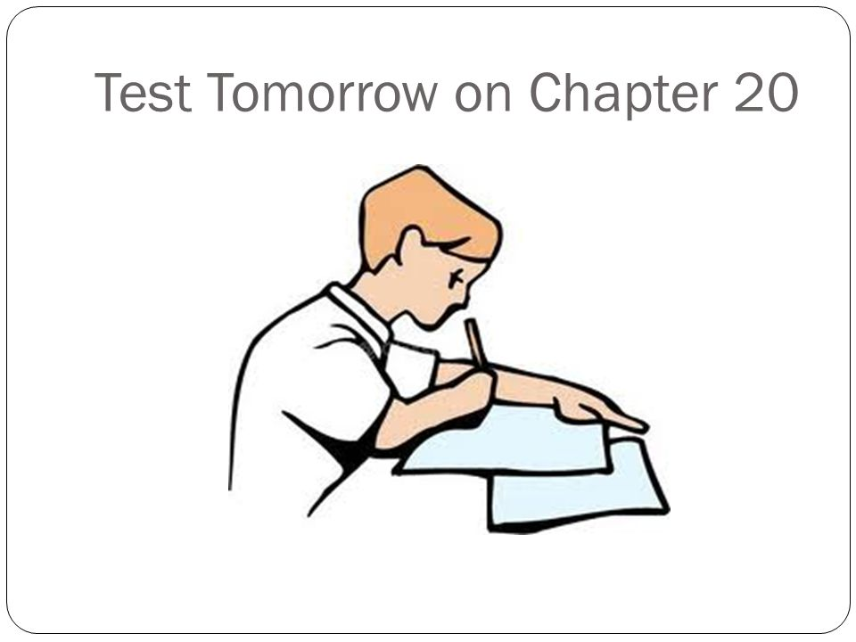 Test Tomorrow on Chapter 20