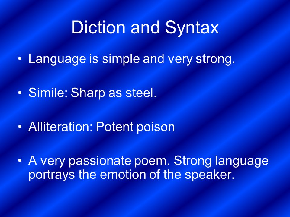Diction and Syntax Language is simple and very strong.