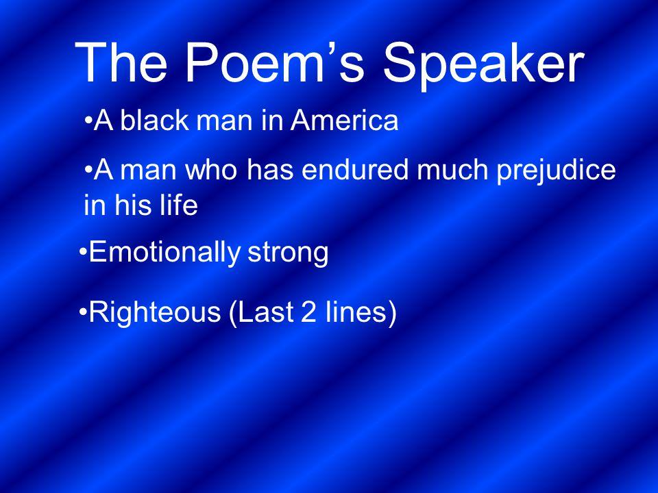 The Poem's Speaker A black man in America