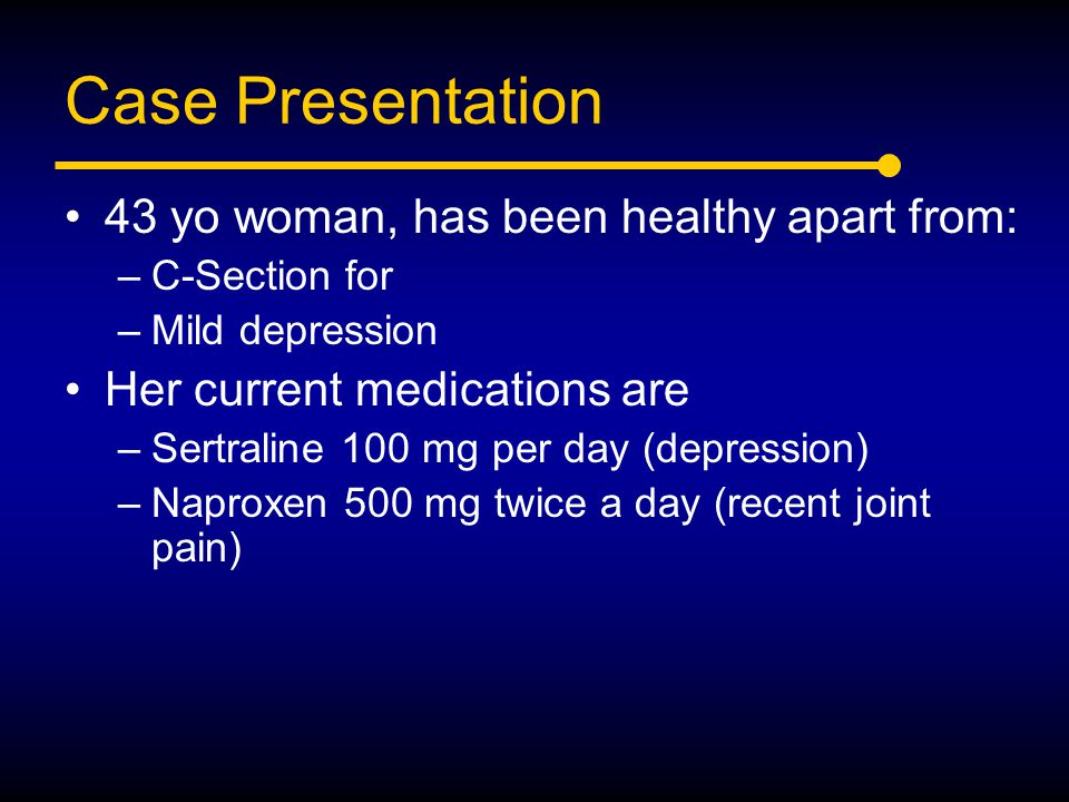 Case Presentation 43 yo woman, has been healthy apart from: