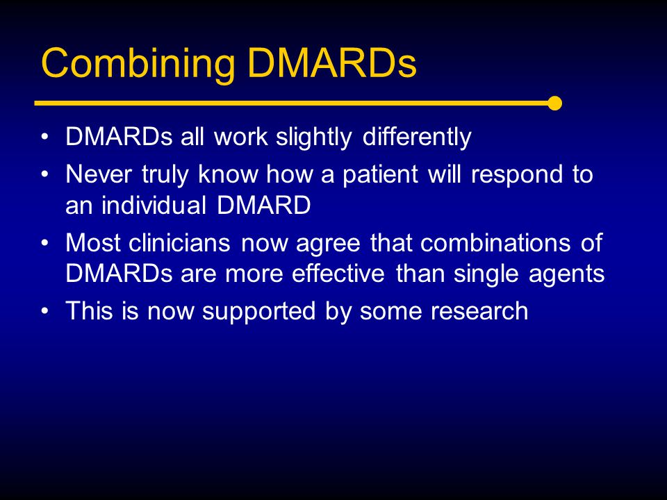 Combining DMARDs DMARDs all work slightly differently