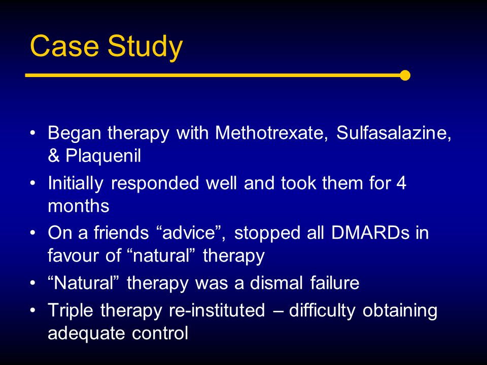 Case Study Began therapy with Methotrexate, Sulfasalazine, & Plaquenil