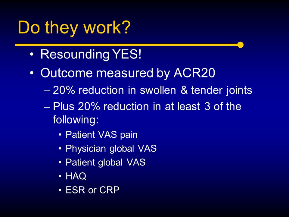 Do they work Resounding YES! Outcome measured by ACR20