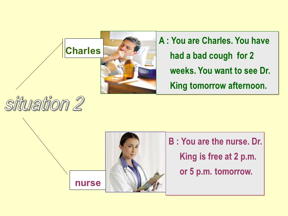 A : You are Charles. You have had a bad cough for 2 weeks