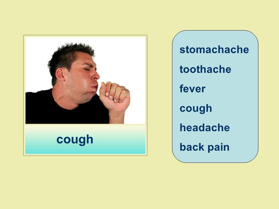 stomachache toothache fever