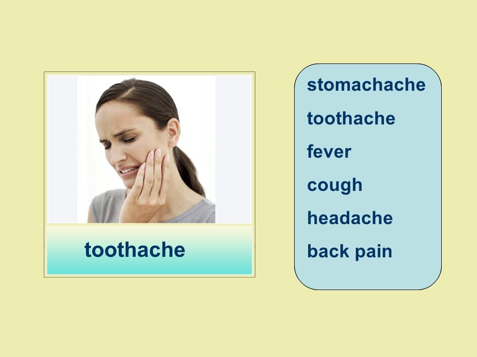 toothache stomachache toothache fever cough headache back pain
