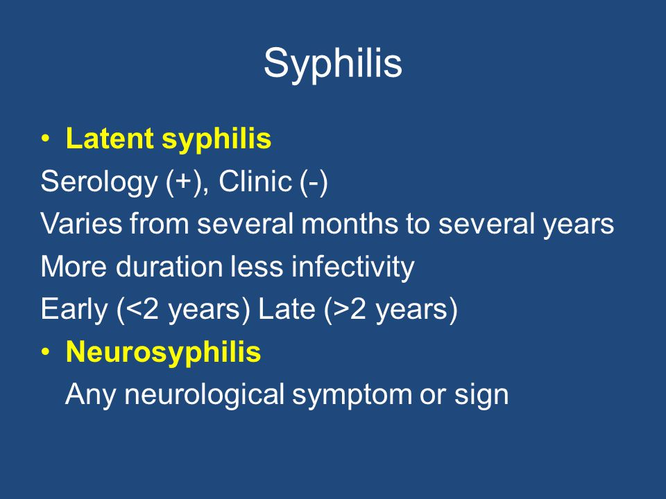 Syphilis Latent syphilis Serology (+), Clinic (-)